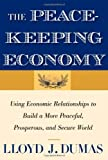 img - for The Peacekeeping Economy: Using Economic Relationships to Build a More Peaceful, Prosperous, and Secure World by Lloyd J. Dumas (2011-09-27) book / textbook / text book