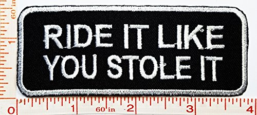 Ew Costume (RIDE IT LIKE YOU STOLE IT PATCH Logo Symbol Jacket T-shirt Patch Sew Iron on Embroidered Sign Badge Costume)
