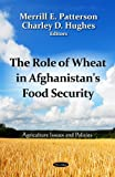 Role of Wheat in Afghanistan's Food Security, Merrill E. Patterson and Charley D. Hughes, 1619429462