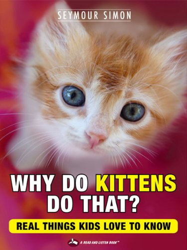 (Why Do Kittens Do That? Real Things Kids Love to Know (Why Do Pets? Book 2))