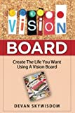 VISION BOARD: Create The Life You Want Using A Vision Board
