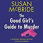 The Good Girl's Guide to Murder: A Debutante Dropout Mystery, Book 2   Susan McBride