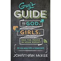 The Guy's Guide to God, Girls, and the Phone in Your Pocket: 101 Real-World Tips for Teenaged Guys