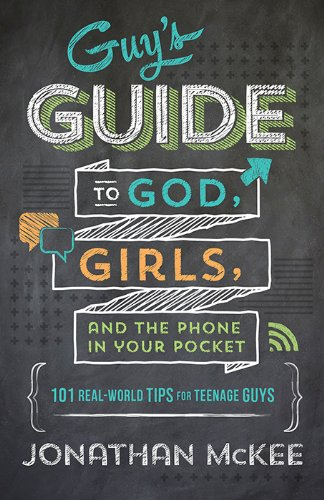 The Guy's Guide to God, Girls, and the Phone in Your Pocket: 101 Real-World Tips for Teenaged Guys (Christian Birthday Wishes For 18 Years Old Girl)