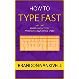 How to Type Fast: Save Time, Boost Productivity, and Double Your Typing Speed