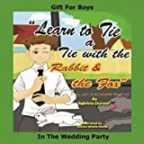 Learn To Tie A Tie With The Rabbit And The Fox: Gift For Boys In The W...