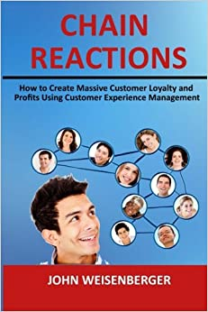 Chain Reactions: How to Create Massive Customer Loyalty and Profits Using Customer Experience Management