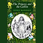 The Princess and the Goblin: Presented by Blackstone | George MacDonald
