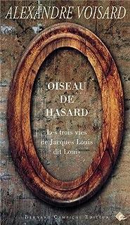 Oiseau de hasard : les trois vies de Jacques Louis dit Louis : récit, Voisard, Alexandre