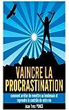 Vaincre la procrastination: Comment arrêter de remettre au lendemain et reprendre le contrôle de votre vie