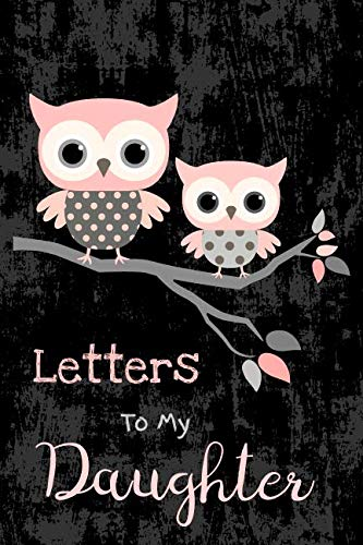 Letters To My Daughter: Cute Pink Owls - Blank Lined Journal, Write Your Personal Message to Your Little or Grown Up Girl - Fill The Book With Inspirational Words, Encouragement and Life Advice