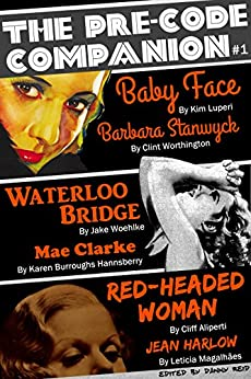 The Pre-Code Companion, Issue #1: Baby Face, Waterloo Bridge, & Red-Headed Woman by [Luperi, Kim, Worthington, Clint, Aliperti, Cliff, Magalhães, Letícia, Woehlke, Jake, Burroughs Hannsberry, Karen]