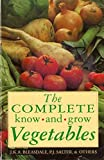 img - for The Complete Know and Grow Vegetables -: J K A Bleasdale, P J Salter & others book / textbook / text book