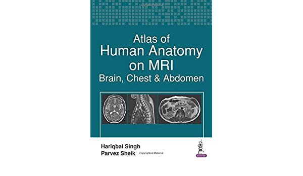 Atlas Of Human Anatomy On Mri Brain Chest And Abdomen