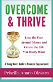 Overcome & Thrive: Lose The Fear Around Money and Create the Life You Really Want