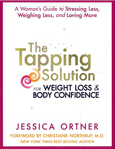 The Tapping Solution for Weight Loss & Body Confidence: A Woman's Guide to Stressing Less, Weighing Less, and Loving More cover