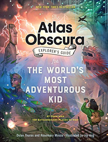 The Atlas Obscura Explorers Guide for the Worlds Most Adventurous Kid by Atlas