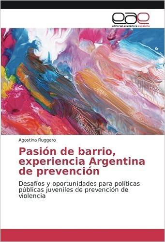 Pasión de barrio, experiencia Argentina de prevención: Desafíos y oportunidades para políticas públicas juveniles de prevención de violencia: Amazon.es: ...