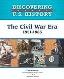 The Civil War Era, 1851-1865, Tim McNeese, 160413352X