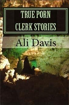 True Porn Clerk Stories by [Davis, Ali]