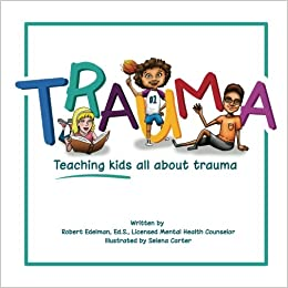 Teaching Traumatized Kids >> Trauma Teaching Kids All About Trauma Robert D Edelman Ed S