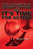 The Thoughts of Marvin Arthur and It's Time for Action, Marvin C. Arthur, 1425901328