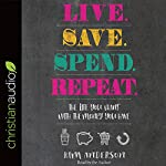 Live. Save. Spend. Repeat.: The Life You Want with the Money You Have | Kim Anderson