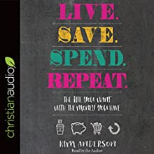 Live. Save. Spend. Repeat.: The Life You Want with the Money You Have Audiobook by Kim Anderson Narrated by Kim Anderson