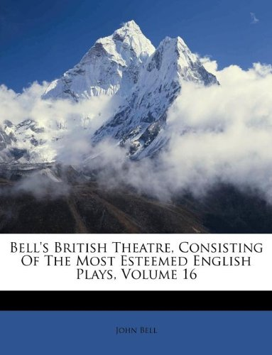 Bell's British Theatre, Consisting Of The Most Esteemed English Plays, Volume 16 (Afrikaans Edition) pdf epub