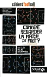 Comment regarder un match de foot par Les cahiers du football