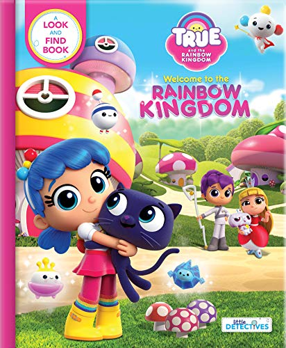 True and the Rainbow Kingdom: Welcome to the Rainbow Kingdom (Little Detectives): A Search and Find Book (True and the Rainbow Kingdom: Little Detectives) -