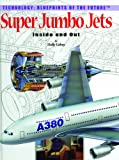 img - for Super Jumbo Jets: Inside and Out (Technology--Blueprints of the Future) book / textbook / text book