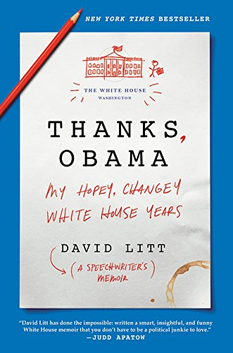 Thanks, Obama: My Hopey, Changey White House Years
