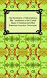 The Declaration of Independence, The Constitution of the United States of America (with Amendments), and other Important American Documents (English Edition)