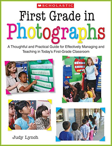 First Grade in Photographs: A Thoughtful and Practical Guide for Managing and Teaching Literacy in the First Five Weeks and Throughout the Year