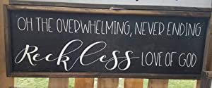 Flowershave357 Oh The overwhelming Never Ending Reckless Love of God Wood Sign Home Decor Worship Song Sign Cory Asbury