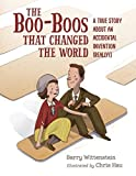 img - for The Boo-Boos That Changed the World: A True Story About an Accidental Invention (Really!) book / textbook / text book