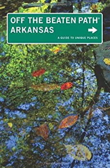 Arkansas Off the Beaten Path®, 9th: A Guide to Unique Places (Off the Beaten Path Series) by [DeLano, Patti]