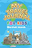 My Travel Journal for Kids Marshall Islands: 6x9 Children Travel Notebook and Diary I Fill out and Draw I With prompts I Perfect Goft for your child for your holidays in Marshall Islands
