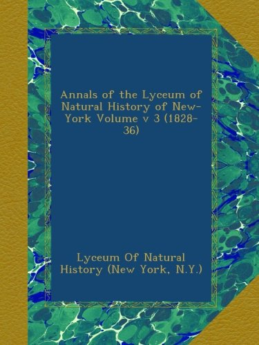 Download Annals of the Lyceum of Natural History of New-York Volume v 3 (1828-36) pdf