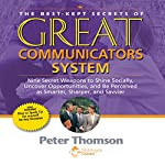 The Best Kept Secrets of Great Communicators System: Nine Secret Weapons to Shine Socially, Uncover Opportunities, and Be Perceived as Smarter, Sharper, and Savvier | Peter Thomson