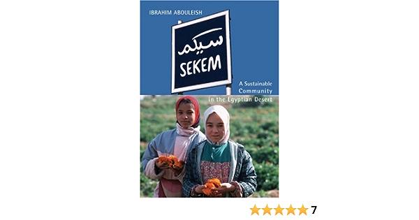 Sekem A Sustainable Community In The Egyptian Desert Abouleish Ibrahim Kirchgessner Markus 9780863155321 Amazon Com Books