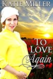 Romance: Amish Romance: To Love Again (Clean Sweet Wholesome  Pregnant Widow Romance) (Inspirational Christian Religious Women's Fiction)