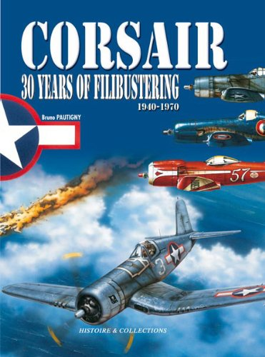 Corsair Fighter Aircraft - Corsair: 30 Years of Filibustering, 1940-1970