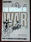 The Origins of War: From the Stone Age to Alexander the Great