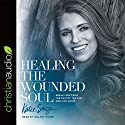 Healing the Wounded Soul: Break Free From the Pain of the Past and Live Again Audiobook by Katie Souza Narrated by Hillary Huber