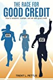 The Race for Good Credit: How to Establish, Maintain, and Win with Good Credit