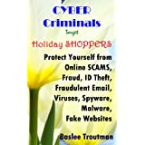 CYBER Criminals Target Holiday SHOPPERS Online SCAMS, Fraud, Identity Theft, Computer Viruses, Spyware, Malware...