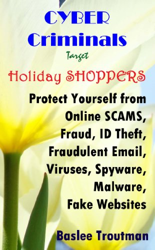 Holiday Shopper - CYBER Criminals Target Holiday SHOPPERS Online SCAMS, Fraud, Identity Theft, Computer Viruses, Spyware, Malware: On-Line Safety Protection (Saving Money, Time, Effort and Resources Book 2)