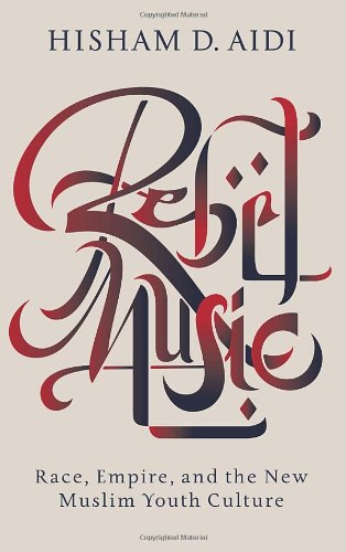 Image of Rebel Music: Race, Empire, and the New Muslim Youth Culture